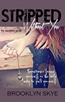 STRIPPED Without You (Stripped, #1-1.5)