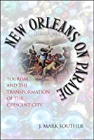 New Orleans on Parade: Tourism and the Transformation of the Crescent City (Revised)
