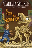 El fósil más frenético (Academia Splurch, #3)