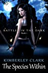 The Species Within (Battles in the Dark, #1)