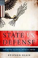 State vs. Defense: The Battle to Define America's Empire