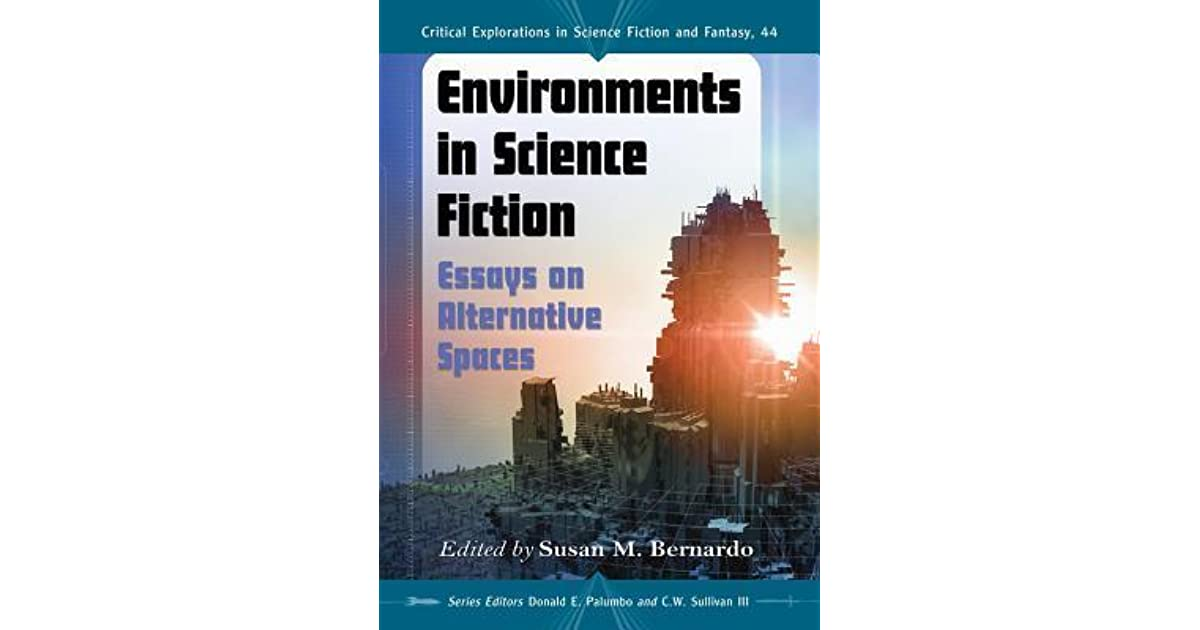 environments in science fiction essays on alternative spaces by  environments in science fiction essays on alternative spaces by susan m  bernardo