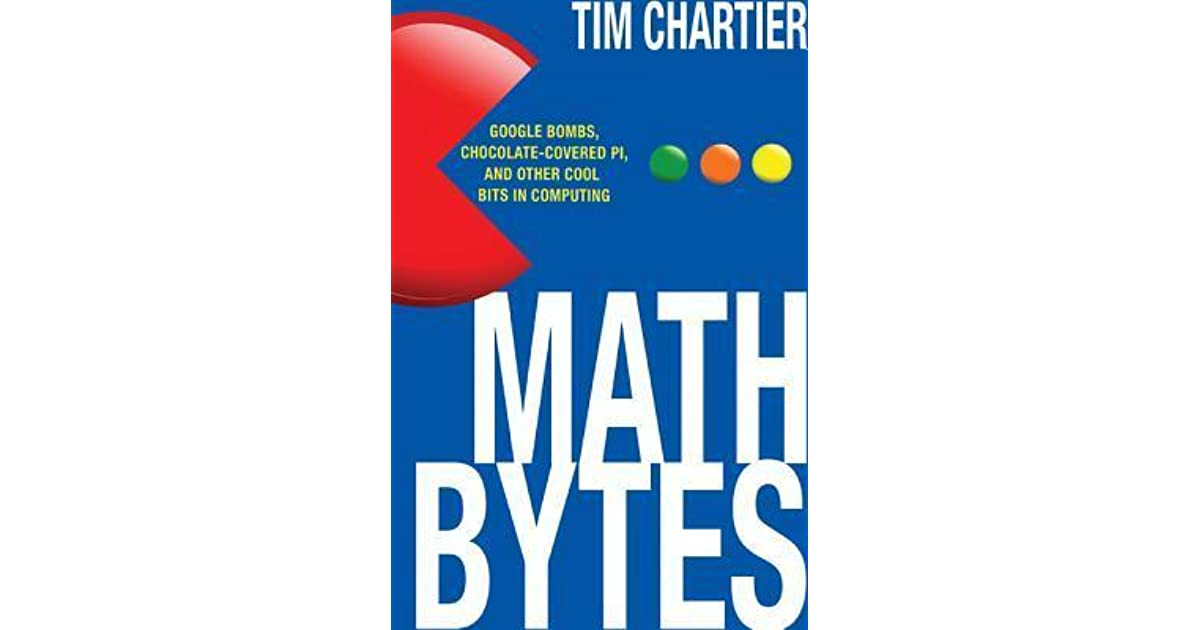 Math Bytes: Google Bombs, Chocolate-Covered Pi, and Other