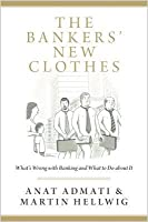 The Bankers' New Clothes: What's Wrong with Banking and What to Do about It - Updated Edition