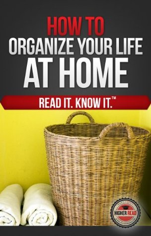 How to Organize Your Life (At Home)