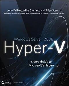 Windows Server 2008 Hyper-V: Insiders Guide to Microsoft's Hypervisor
