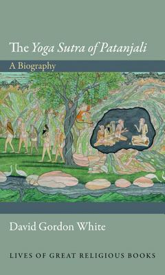 The Yoga Sutra of Patanjali  A Biography (2014, Princeton University Press)