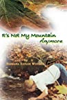 It's Not My Mountain Anymore