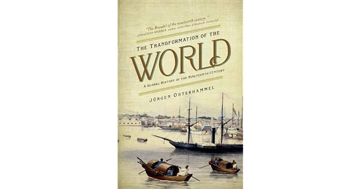 The transformation of the world: a global history of the nineteenth century. By Jürgen Osterhammel