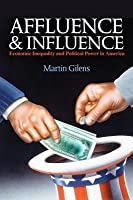 Affluence and Influence: Economic Inequality and Political Power in America