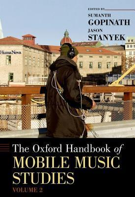 The Oxford Handbook of Mobile Music Studies, Volume 2 (Sumanth Gopinath, Jason Stanyek, 2014)