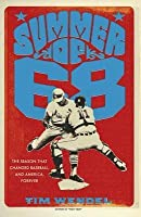 Summer of '68: The Season That Changed Baseball—and America—Forever