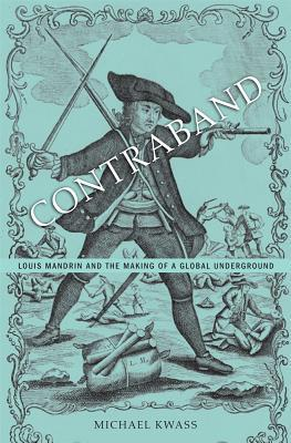 Contraband: Louis Mandrin and the Making of a Global Underground
