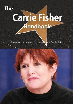 The Carrie Fisher Handbook - Everything You Need to Know about Carrie Fisher  by  Emily   Smith