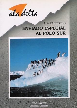Enviado especial al Polo Sur by Luis Pancorbo