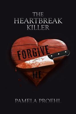 The Heartbreak Killer by Pamela Proehl