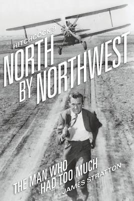 Hitchcock's North by Northwest: The Man Who Had Too Much James Stratton