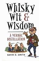 Whisky, Wit & Wisdom: A Verbal Distillation