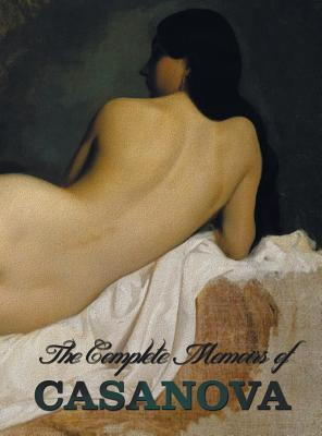 The Complete Memoirs of Casanova the Story of My Life (All Volumes in a Single Book, Illustrated, Complete and Unabridged)
