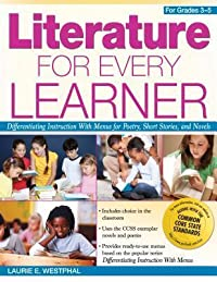 Literature for Every Learner, for Grades 3-5: Differentiating Instruction with Menus for Poetry, Short Stories, and Novels