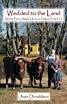 Wedded to the Land: Stories from a Simple Life on an Organic Fruit Farm