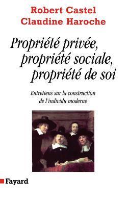 Propriété privée, propriété sociale, propriété de soi: entretiens sur la construction de l'individu moderne