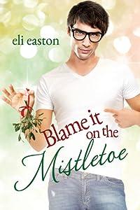 Blame It on the Mistletoe (Blame It on the Mistletoe, #1)