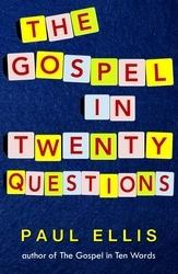 The Gospel in Twenty Questions by Paul  Ellis