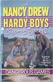 Dangerous Games (A Nancy Drew and Hardy Boys Super Mystery #4)