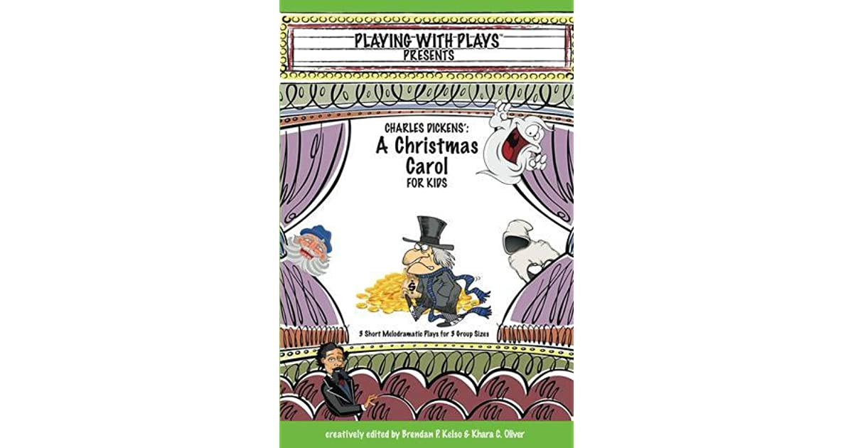 Short Christmas Plays.Charles Dickens A Christmas Carol For Kids By Brendan P Kelso