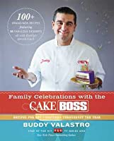 Family Celebrations with the Cake Boss: Recipes for Get-Togethers Throughout the Year