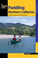 Paddling Northern California: A Guide to the Area's Greatest Paddling Adventures