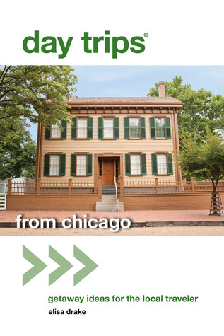 Day Trips® from Chicago, 2nd: Getaway Ideas for the Local Traveler
