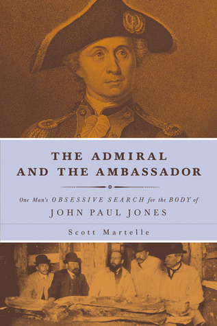 The Admiral and the Ambassador  One Man's Obsessive Search for the Body of John Paul Jones