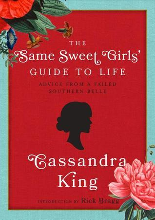 The Same Sweet Girls' Guide to Life: Advice from a Failed Southern Belle