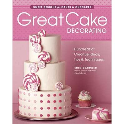 Great Cake Decorating Sweet Designs For Cakes Cupcakes By Erin Gardner