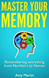 Master Your Memory: The Ultimate Guide to Remembering everything from Numbers to Names