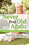Never Feel Old Again: Aging Is a Mistake--Learn How to Avoid It audiobook download free