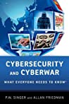 Cybersecurity and Cyberwar by P.W. Singer