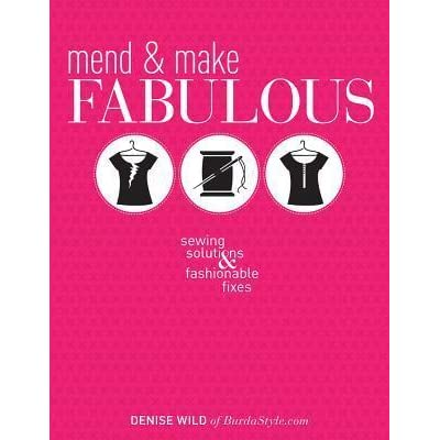 Mend make fabulous sewing solutions fashionable fixes by mend make fabulous sewing solutions fashionable fixes by denise wild fandeluxe PDF