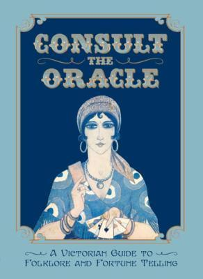 Consult the Oracle A Victorian Guide to Folklore and Fortune Telling