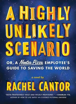 A Highly Unlikely Scenario, or a Neetsa Pizza Employee's Guid... by Rachel Cantor