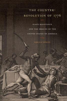 The Counter - Revolution of 1776 Slave Resistance and the Origins of the United States of America