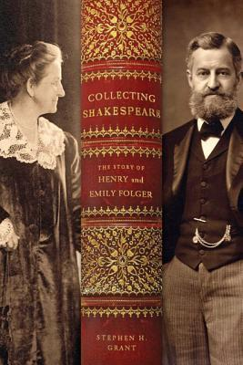 Collecting Shakespeare  The Story of Henry and Emily Folger