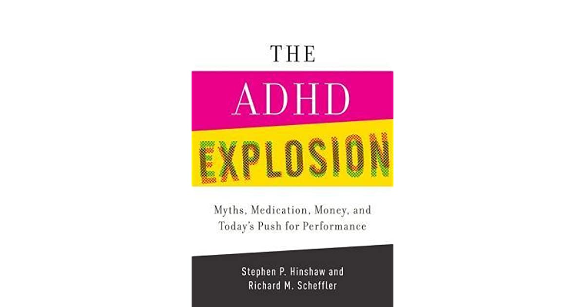 The Adhd Explosion Myths Medication >> The Adhd Explosion And Today S Push For Performance Myths