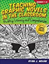 Teaching Graphic Novels in the Classroom, Grades 7-12: Building Literacy and Comprehension