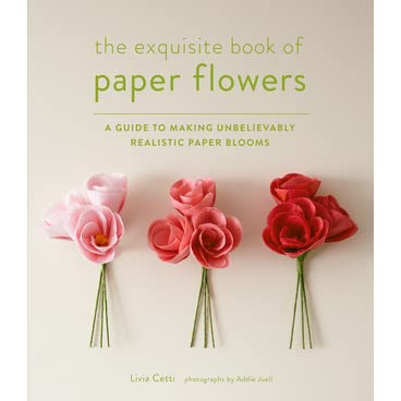 The exquisite book of paper flowers a guide to making unbelievably the exquisite book of paper flowers a guide to making unbelievably realistic paper blooms by livia cetti mightylinksfo