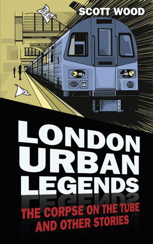 London Urban Legends: The Corpse on the Tube and Other Stories