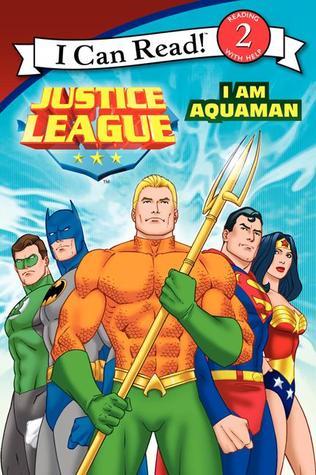 Justice League Classic: I Am Aquaman (I Can Read ~ Level 2)