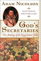 God's Secretaries : The Making of the King James Bible